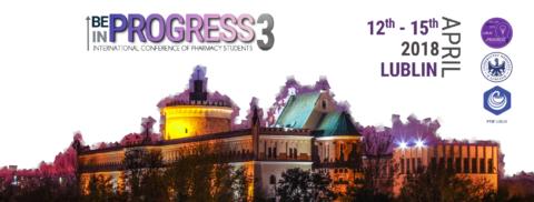 """Międzynarodowy Zjazd Studentów Farmacji """"International Conference of Pharmacy Students – Be in Progress 3 – Lublin2018"""""""